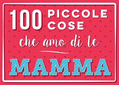 100 piccole cose che amo di te mamma