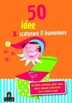 50 idee per scatenare il buon umore. Carte