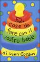 52 cose da fare con il vostro bebè
