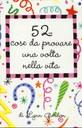 52 COSE DA PROVARE UNA VOLTA NELLA VITA