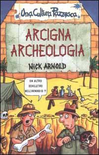Arcigna archeologia
