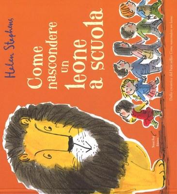 Come nascondere un leone a scuola. Ediz. illustrata