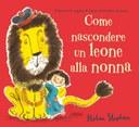 Come nascondere un leone alla nonna. Ediz. illustrata NE