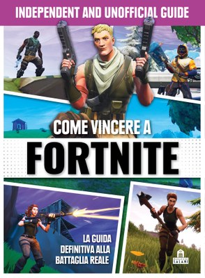 Come vincere a Fortnite. Independent and unofficial guide