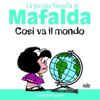 Così va il mondo. La piccola filosofia di Mafalda. Ediz. illustrata