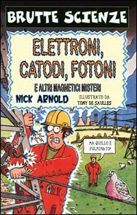 Elettroni, catodi, fotoni e altri magnetici misteri