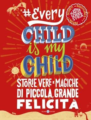 Risultati immagini per #EVERY CHILD IS MY CHILD – STORIE VERE E MAGICHE DI PICCOLA, GRANDE FELICITÀ