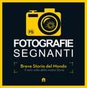 Fotografie Segnanti. Breve Storia del Mondo