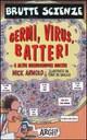 Germi, virus, batteri e altri microscopici mostri