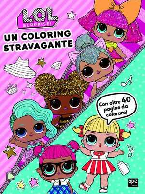 L.O.L Surprise! - Un coloring stravagante
