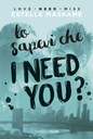 Lo sapevi che I need you?