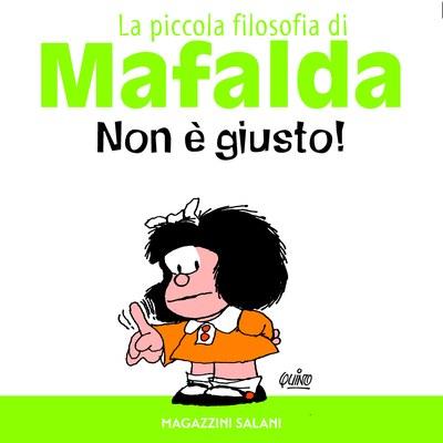 Non è giusto! La piccola filosofia di Mafalda. Ediz. illustrata