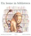 Un leone in biblioteca. Ediz. illustrata