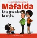 Una grande famiglia. La piccola filosofia di Mafalda. Ediz. illustrata