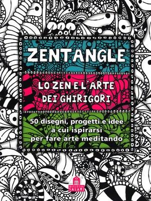 Zentangle. Lo zen e l'arte dei ghirigori. 50 disegni, progetti e idee a cui ispirarsi per fare arte meditando